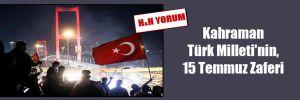 Kahraman Türk Milleti'nin, 15 Temmuz Zaferi