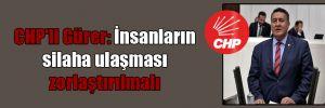 CHP'li Gürer: İnsanların silaha ulaşması zorlaştırılmalı
