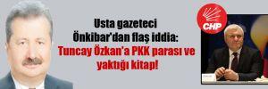 Usta gazeteci Önkibar'dan flaş iddia: Tuncay Özkan'a PKK parası ve yaktığı kitap!