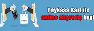 Paykasa Kart ile online alışveriş keyfi
