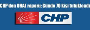 CHP'den OHAL raporu: Günde 70 kişi tutuklandı