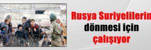 Rusya Suriyelilerin dönmesi için çalışıyor