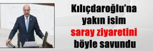 Kılıçdaroğlu'na yakın isim saray ziyaretini böyle savundu