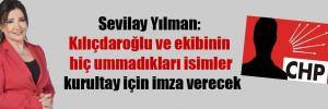Sevilay Yılman: Kılıçdaroğlu ve ekibinin hiç ummadıkları isimler kurultay için imza verecek