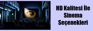 HD Kalitesi İle Sinema Seçenekleri