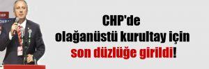 CHP'de olağanüstü kurultay için son düzlüğe girildi!