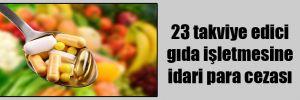 23 takviye edici gıda işletmesine idari para cezası