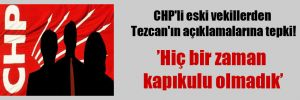 CHP'li eski vekillerden Tezcan'ın açıklamalarına tepki!