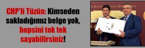 CHP'li Tüzün: Kimseden sakladığımız belge yok, hepsini tek tek sayabilirsiniz!