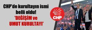 CHP'de kurultayın ismi belli oldu! 'DEĞİŞİM ve UMUT KURULTAYI'