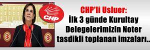 CHP'li Usluer: İlk 3 günde Kurultay Delegelerimizin Noter tasdikli toplanan imzaları…