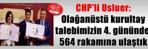 CHP'li Usluer: Olağanüstü kurultay talebimizin 4. gününde 564 rakamına ulaştık