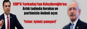 CHP'li Yarkadaş'tan Kılıçdaroğlu'na: Artık tadında bırakın ve partimizin önünü açın