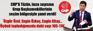 CHP'li Tüzün, imza sayısına Grup Başkanvekillerinin seçim bölgesiyle yanıt verdi!
