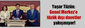 Yaşar Tüzün: Genel Merkez'e tüzük dışı davetler yakışmıyor!