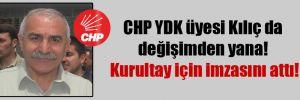 CHP YDK üyesi Kılıç da değişimden yana! Kurultay için imzasını attı!
