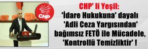 CHP' li Yeşil: 'İdare Hukukuna' dayalı 'Adli Ceza Yargısından' bağımsız FETÖ ile Mücadele, 'Kontrollü Temizliktir' !