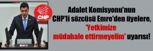 Adalet Komisyonu'nun CHP'li sözcüsü Emre'den üyelere, 'Yetkimize müdahale ettirmeyelim' uyarısı!