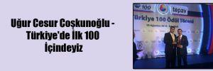 Uğur Cesur Coşkunoğlu – Türkiye'de İlk 100 İçindeyiz
