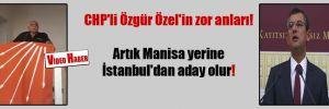 CHP'li Özgür Özel'in zor anları! Artık Manisa yerine İstanbul'dan aday olur!