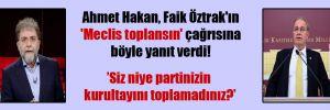 Ahmet Hakan, Faik Öztrak'ın 'Meclis toplansın' çağrısına böyle yanıt verdi!