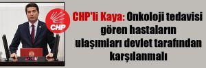CHP'li Kaya: Onkoloji tedavisi gören hastaların ulaşımları devlet tarafından karşılanmalı