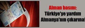 Alman basını: Türkiye'ye yardım Almanya'nın çıkarına!
