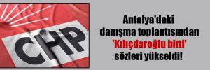 Antalya'daki danışma toplantısından 'Kılıçdaroğlu bitti' sözleri yükseldi!