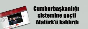 Cumhurbaşkanlığı sistemine geçti Atatürk'ü kaldırdı