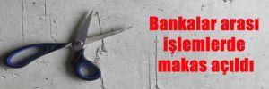 Bankalar arası işlemlerde makas açıldı