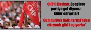 CHP'li Başkan: Gençlere partiye gel diyoruz, küfür ediyorlar!