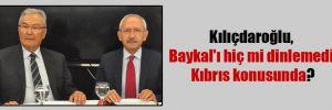 Kılıçdaroğlu, Baykal'ı hiç mi dinlemedi Kıbrıs konusunda?