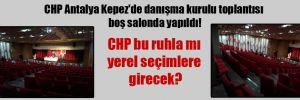 CHP Antalya Kepez'de danışma kurulu toplantısı boş salonda yapıldı!