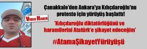 Çanakkale'den Ankara'ya Kılıçdaroğlu'nu protesto için yürüyüş başlattı!