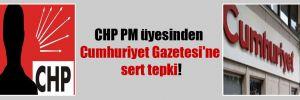 CHP PM üyesinden Cumhuriyet Gazetesi'ne sert tepki!