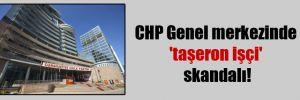 CHP Genel merkezinde 'taşeron işçi' skandalı!