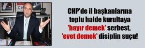 CHP'de il başkanlarına toplu halde kurultaya 'hayır demek' serbest, 'evet demek' disiplin suçu!