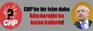 CHP'de bir isim daha Kılıçdaroğlu'na kazan kaldırdı!