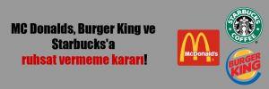 MC Donalds, Burger King ve Starbucks'a ruhsat vermeme kararı!