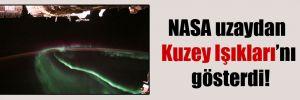 NASA uzaydan Kuzey Işıkları'nı gösterdi!