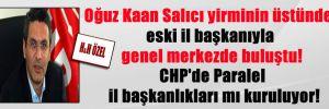 Oğuz Kaan Salıcı yirminin üstünde eski il başkanıyla genel merkezde buluştu! CHP'de Paralel il başkanlıkları mı kuruluyor!