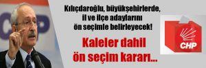 Kılıçdaroğlu, büyükşehirlerde, il ve ilçe adaylarını ön seçimle belirleyecek! Kaleler dahil ön seçim kararı…