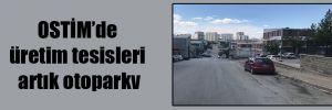OSTİM'de üretim tesisleri artık otopark