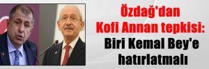 Özdağ'dan Kofi Annan tepkisi: Biri Kemal Bey'e hatırlatmalı