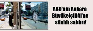 ABD'nin Ankara Büyükelçiliği'ne silahlı saldırı!