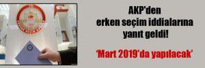 AKP'den erken seçim iddialarına yanıt geldi!