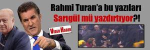 Rahmi Turan'a bu yazıları Sarıgül mü yazdırtıyor?!