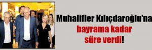 Muhalifler Kılıçdaroğlu'na bayrama kadar süre verdi!