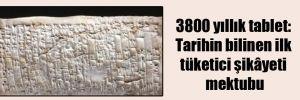 3800 yıllık tablet: Tarihin bilinen ilk tüketici şikâyeti mektubu