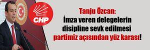 Tanju Özcan: İmza veren delegelerin disipline sevk edilmesi partimiz açısından yüz karası!